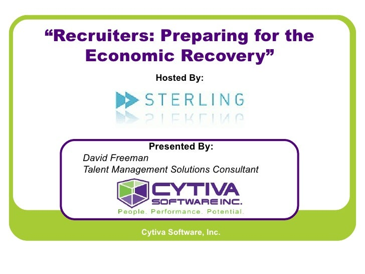 """ Recruiters: Preparing for the Economic Recovery"" Presented By:   David Freeman Talent Management Solutions Consultant Ho..."