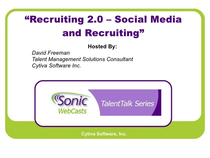 """ Recruiting 2.0 – Social Media and Recruiting"" Hosted By:   David Freeman Talent Management Solutions Consultant Cytiva S..."