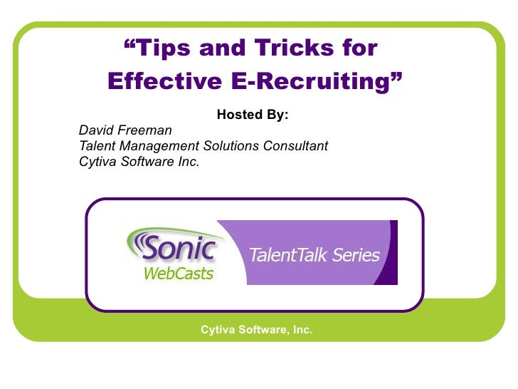 """"""" Tips and Tricks for  Effective E-Recruiting"""" Hosted By:   David Freeman Talent Management Solutions Consultant Cytiva So..."""