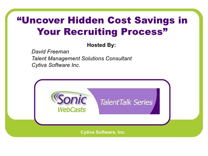 """ Uncover Hidden Cost Savings in Your Recruiting Process"" Hosted By:   David Freeman Talent Management Solutions Consultan..."