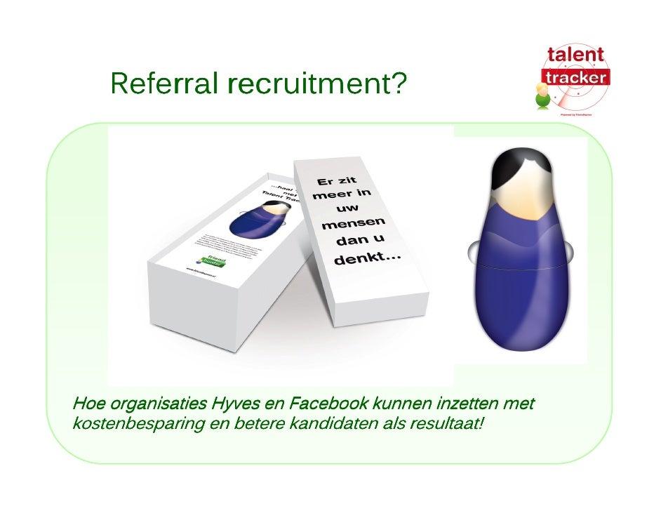 Referral recruitment?     Hoe organisaties Hyves en Facebook kunnen inzetten met kostenbesparing en betere kandidaten als ...