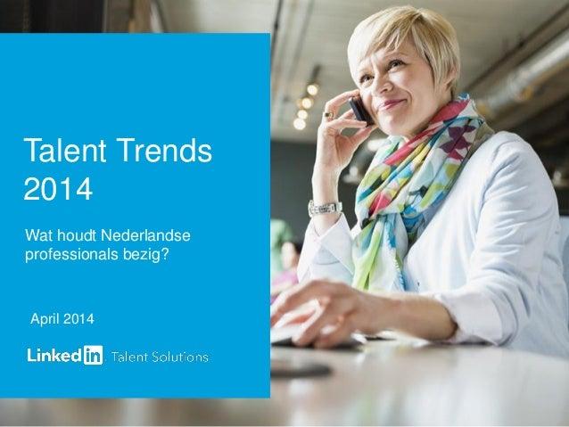 Talent Trends 2014 Wat houdt Nederlandse professionals bezig? April 2014