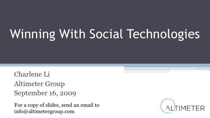 Winning With Social Technologies<br />Charlene Li<br />Altimeter Group<br />September 16, 2009<br />For a copy of slides, ...