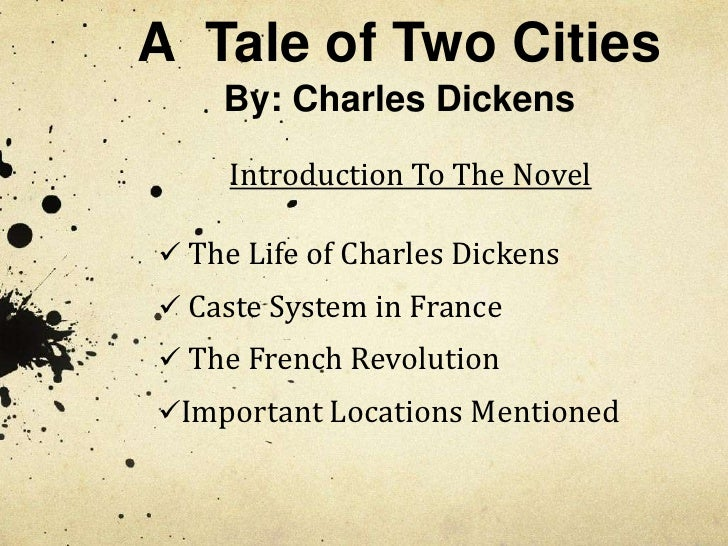 A  Tale of Two CitiesBy: Charles Dickens<br />Introduction To The Novel <br /><ul><li> The Life of Charles Dickens