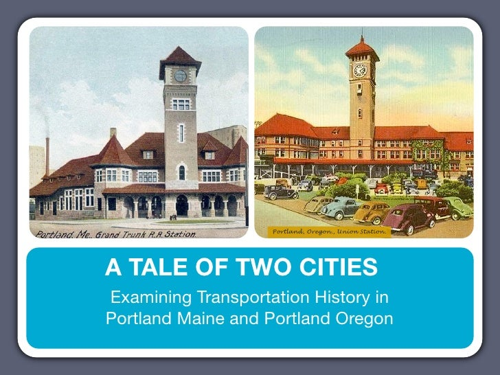 Portland, Oregon., Union Station.A TALE OF TWO CITIESExamining Transportation History inPortland Maine and Portland Oregon
