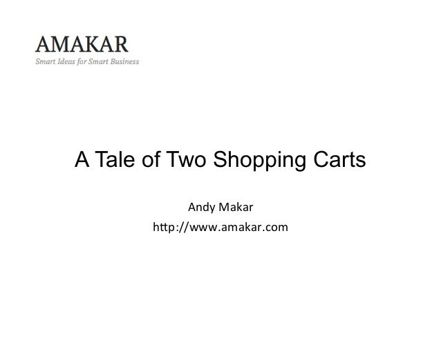 A Tale of Two Shopping Carts	  Andy	  Makar	  h+p://www.amakar.com
