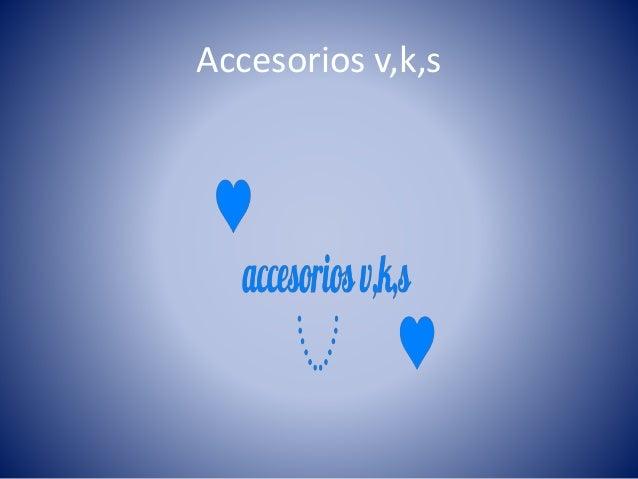 Accesorios v,k,s