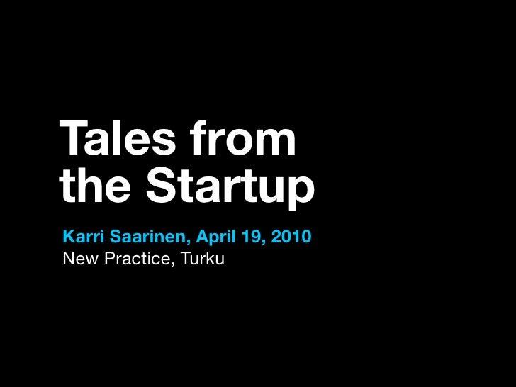 Tales from the Startup Karri Saarinen, April 19, 2010 New Practice, Turku