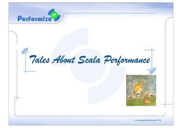 Tales About Scala Performance  © Copyright Performize-IT LTD.