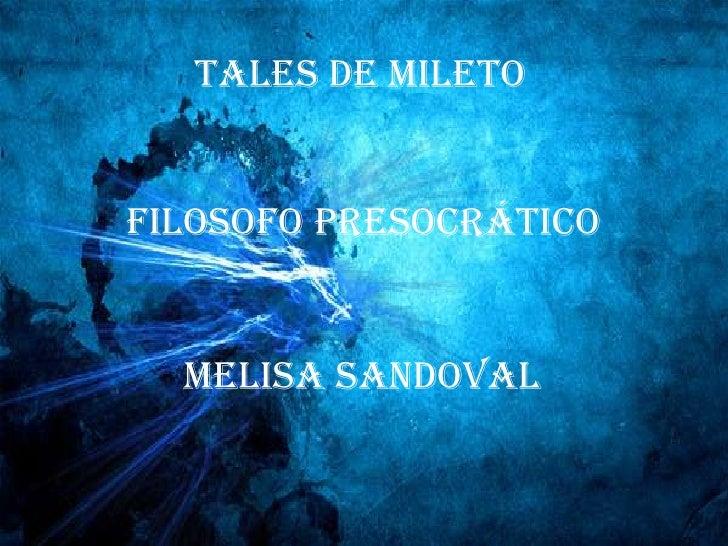 Tales de mileto<br />Filosofo presocrático<br />Melisa Sandoval<br />