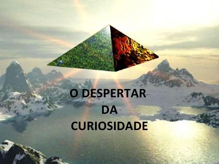 O DESPERTAR  DA  CURIOSIDADE
