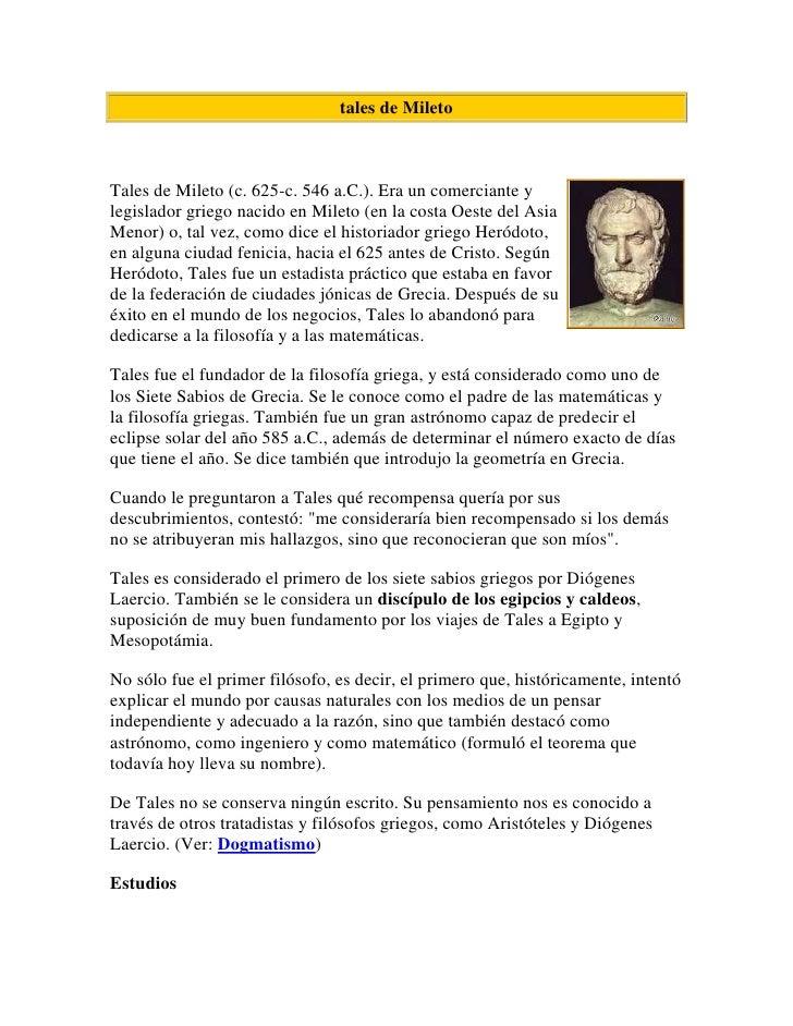 tales de Mileto<br /><br />Tales de Mileto (c. 625-c. 546 a.C.). Era un comerciante y legislador griego nacido en Mileto ...