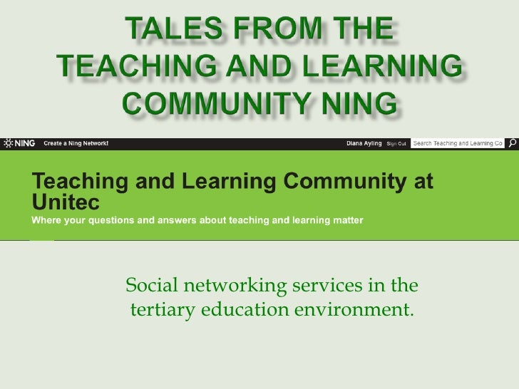 Tales from the Teaching and Learning Community Ning<br />Social networking services in the tertiary education environment....