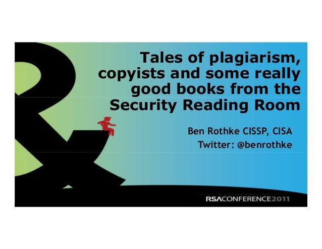 Tales of plagiarism, copyists and some really good books from the Security Reading Room Ben Rothke CISSP, CISA Twitter: @b...