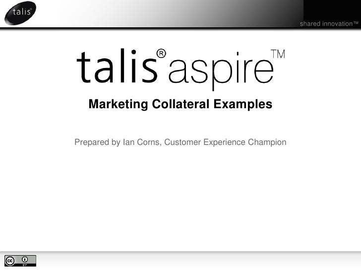 Marketing Collateral Examples<br />Prepared by Ian Corns, Customer Experience Champion<br />