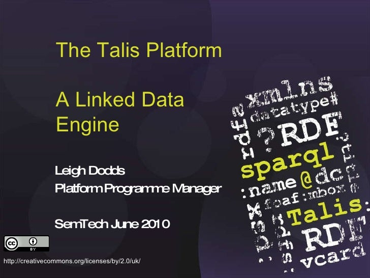 The Talis Platform A Linked Data Engine Leigh Dodds Platform Programme Manager SemTech June 2010 http://creativecommons.or...
