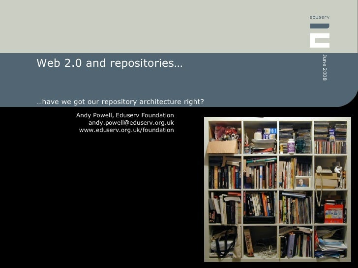 Web 2.0 and repositories - have we got our repository architecture right?