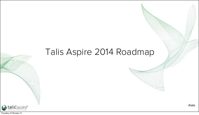 Talis Aspire 2014 Roadmap  #talis Thursday, 6 February 14