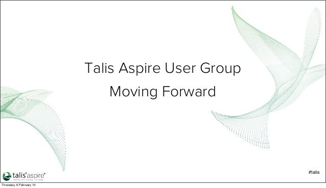 Talis Aspire User Group Moving Forward  #talis Thursday, 6 February 14