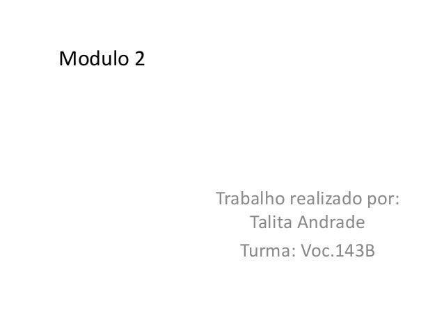 Trabalho realizado por:  Talita Andrade  Turma: Voc.143B  Modulo 2