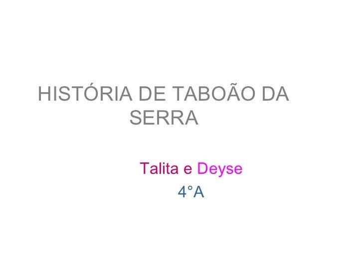 HISTÓRIA DE TABOÃO DA        SERRA        Talita e Deyse              4°A