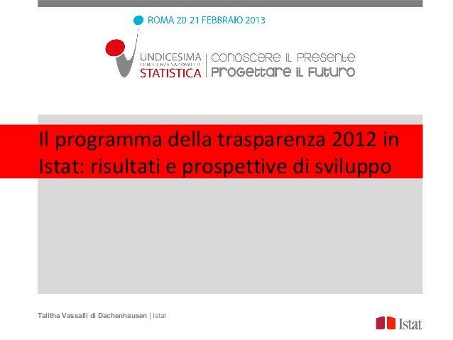 Il programma della trasparenza 2012 inIstat: risultati e prospettive di sviluppoTalitha Vassalli di Dachenhausen   Istat