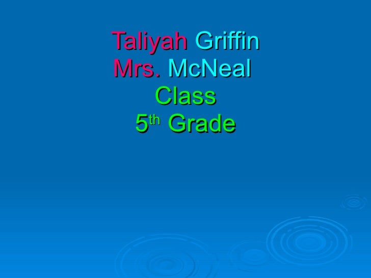 Taliyah  Griffin Mrs.  McNeal  Class 5 th  Grade