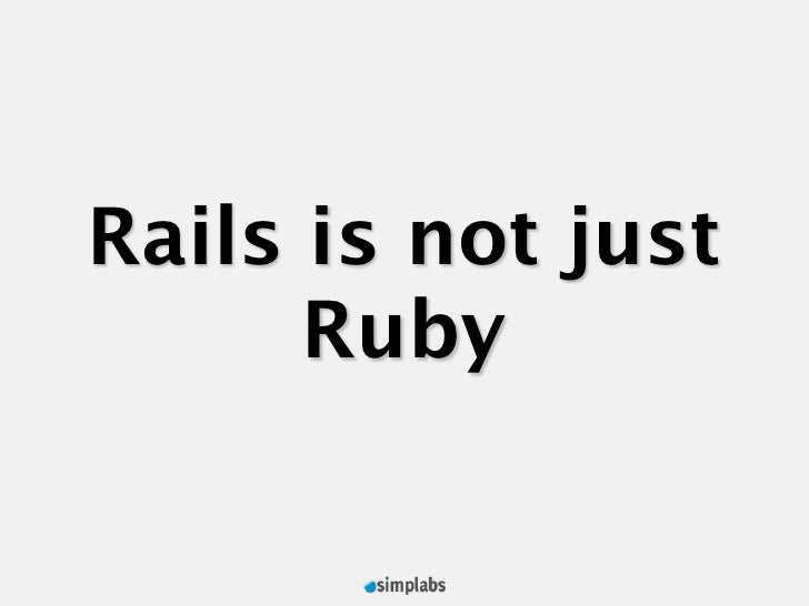 Rails is not just       Ruby