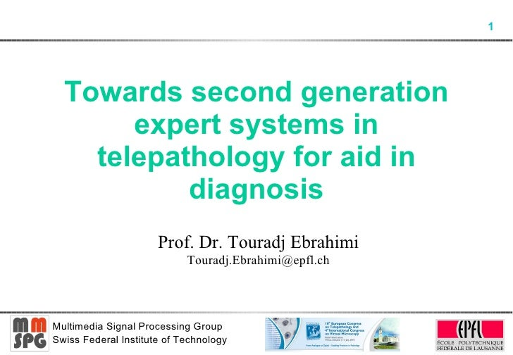Towards second generation expert systems in telepathology for aid in diagnosis Prof. Dr. Touradj Ebrahimi [email_address]