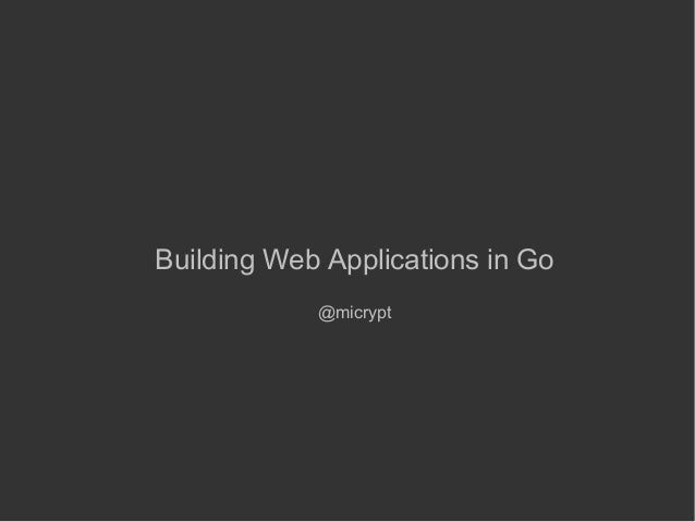 Building Web Applications in Go @micrypt
