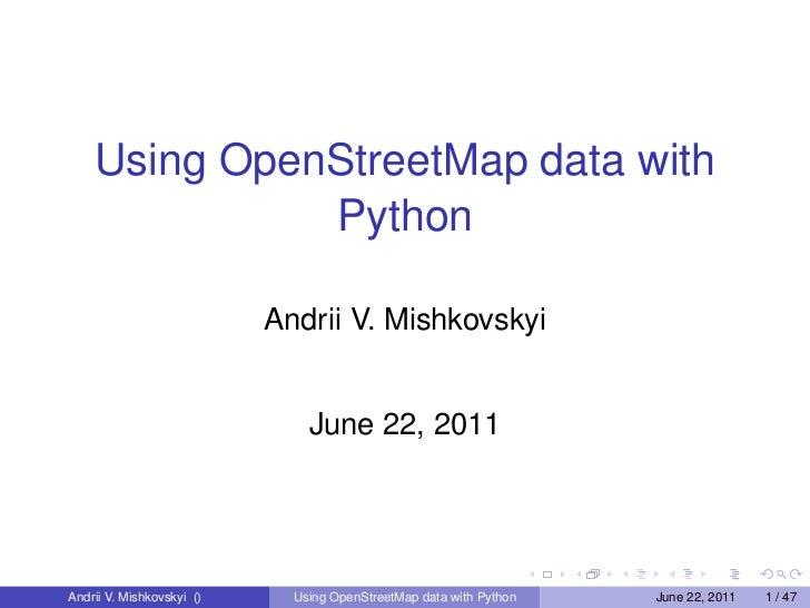 Using OpenStreetMap data with              Python                           Andrii V. Mishkovskyi                         ...