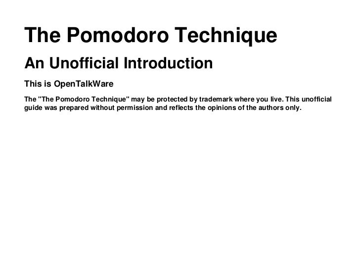 "The Pomodoro TechniqueAn Unofficial IntroductionThis is OpenTalkWareThe ""The Pomodoro Technique"" may be protected by trade..."