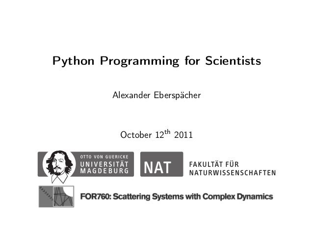 Python Programming for Scientists         Alexander Eberspächer          October 12th 2011