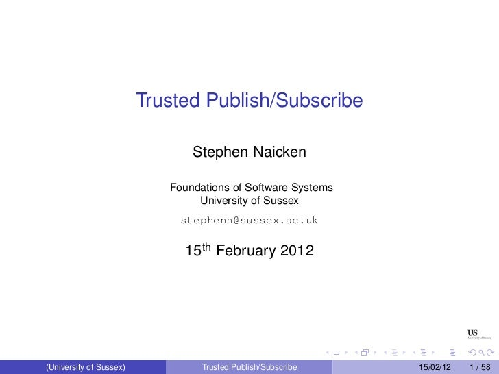 Trusted Publish/Subscribe                                Stephen Naicken                            Foundations of Softwar...