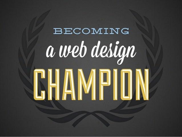Becoming a Web Design Champion