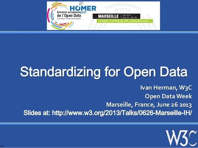 (1)Standardizing for Open DataIvan Herman, W3C Open Data Week Marseille, France, June 26 2013 Slides...