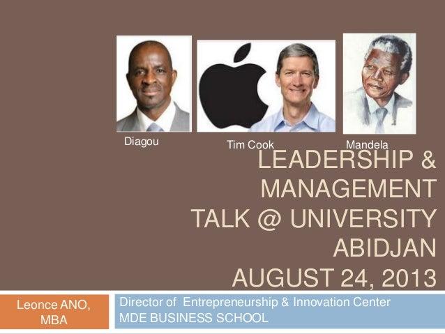 Diagou  Tim Cook  Mandela  LEADERSHIP & MANAGEMENT TALK @ UNIVERSITY ABIDJAN AUGUST 24, 2013 Leonce ANO, MBA  Director of ...