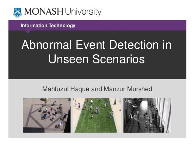 Information Technology  Abnormal Event Detection in Unseen Scenarios Mahfuzul Haque and Manzur Murshed