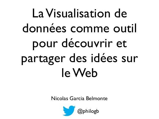 LaVisualisation dedonnées comme outilpour découvrir etpartager des idées surle WebNicolas Garcia Belmonte@philogb