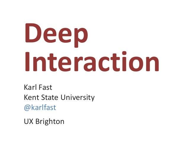 DeepInteractionKarl FastKent State University@karlfastUX Brighton