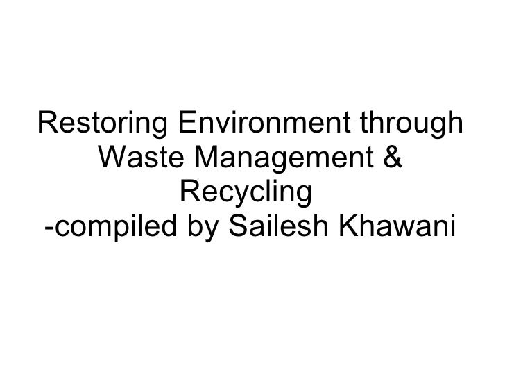 Restoring Environment through Waste Management & Recycling  -compiled by Sailesh Kha