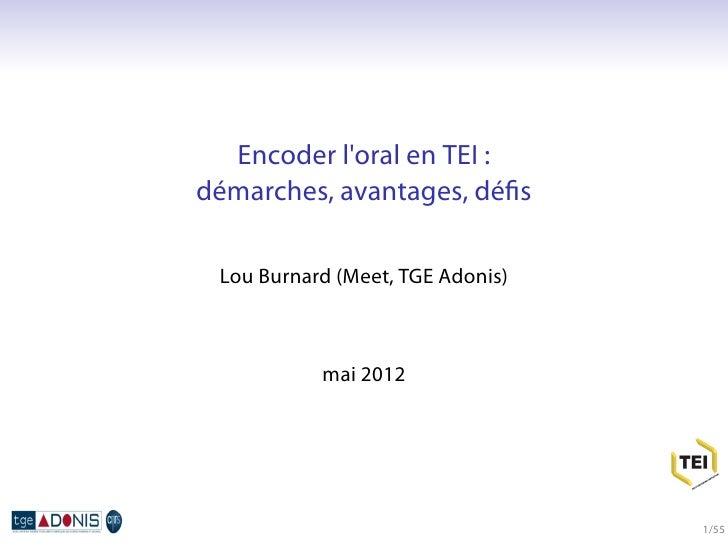 Encoder loral en TEI :démarches, avantages, défis Lou Burnard (Meet, TGE Adonis)           mai 2012                        ...