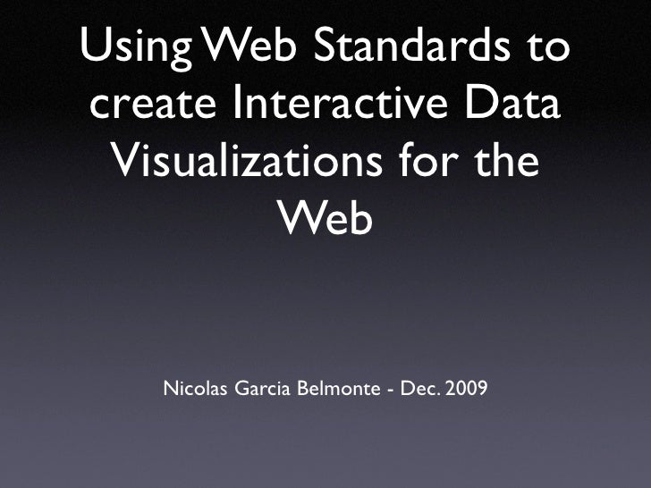 Using Web Standards to create Interactive Data  Visualizations for the           Web      Nicolas Garcia Belmonte - Dec. 2...