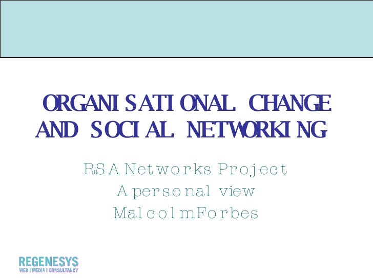 ORGANISATIONAL CHANGE AND SOCIAL NETWORKING  RSA Networks Project A personal view Malcolm Forbes