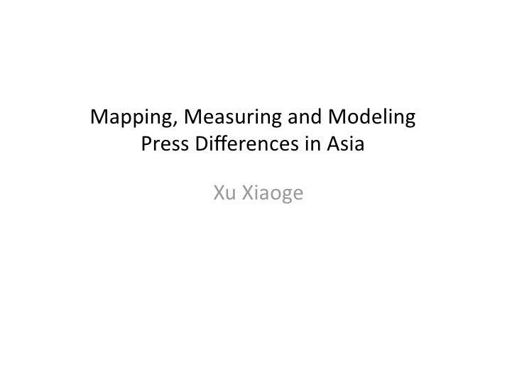 Mapping,MeasuringandModeling     PressDifferencesinAsia             XuXiaoge