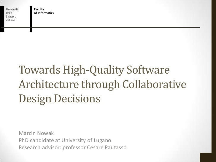 Towards High-Quality SoftwareArchitecture through CollaborativeDesign DecisionsMarcin NowakPhD candidate at University of ...