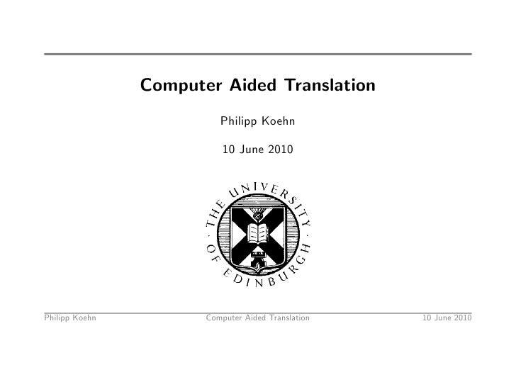 Computer Aided Translation                           Philipp Koehn                             10 June 2010     Philipp Ko...