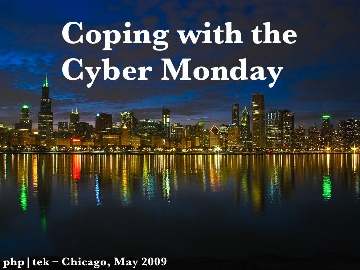 Coping with the Cyber Monday php|tek – Chicago, May 2009