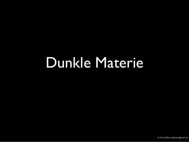 Dunkle Materie  Dr. Marcel Blattner, blattnem@gmail.com