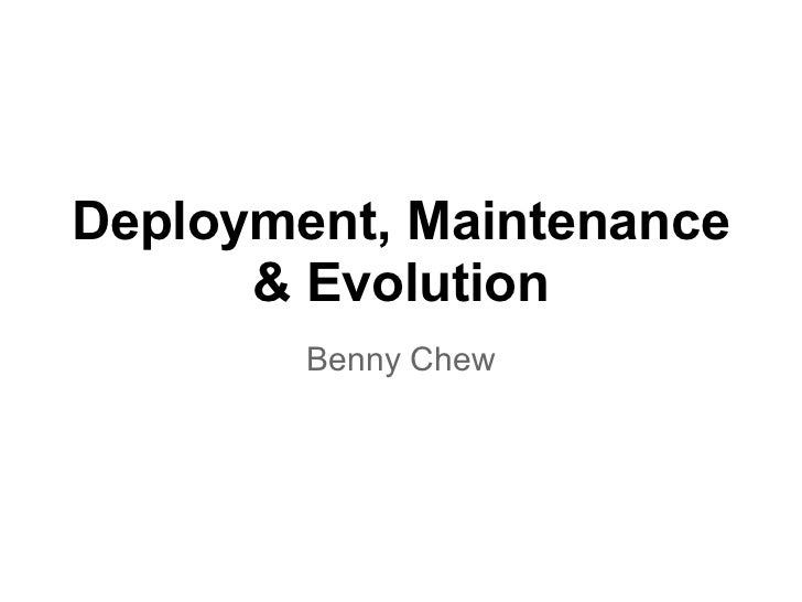 Deployment, Maintenance      & Evolution        Benny Chew